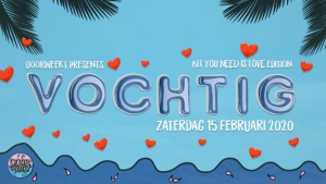 Doorweekt presents: Vochtig | All You Need Is Love Edition